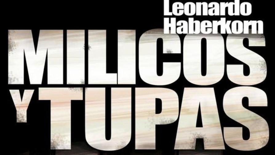 De milicos y tupas - Los libros de Leo Haberkorn - La Mesa de los Galanes | DelSol 99.5 FM